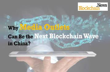 Why Media Outlets Can be the Next Blockchain Wave in China?