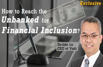 Exclusive: How to Reach the Unbanked for Financial Inclusion?